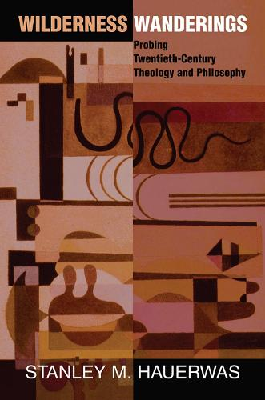 Wilderness Wanderings: Probing Twentieth-century Theology And Philosophy (Hardback)