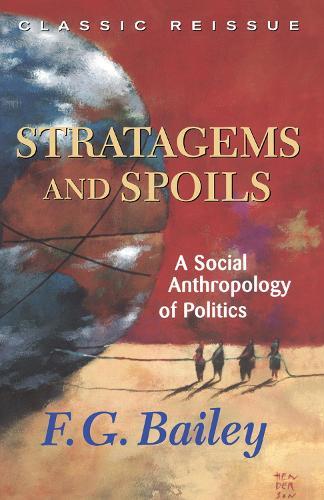 Stratagems And Spoils: A Social Anthropology Of Politics (Hardback)