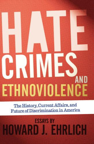 Hate Crimes and Ethnoviolence: The History, Current Affairs, and Future of Discrimination in America (Hardback)