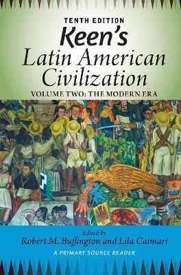 Keen's Latin American Civilization, Volume 2: A Primary Source Reader, Volume Two: The Modern Era (Hardback)