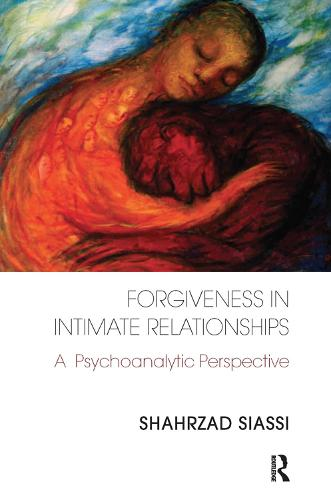 Forgiveness in Intimate Relationships: A Psychoanalytic Perspective (Hardback)