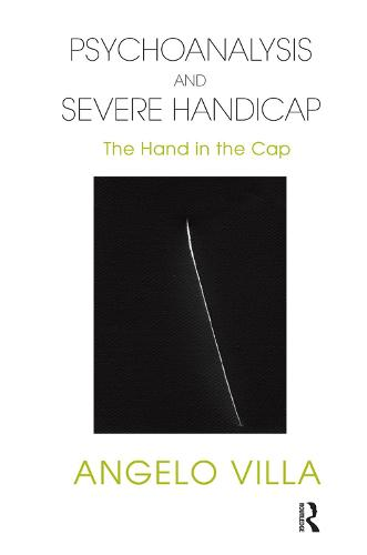 Psychoanalysis and Severe Handicap: The Hand in the Cap (Hardback)