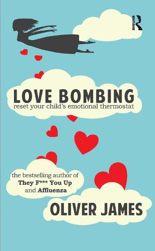 Love Bombing: Reset Your Child's Emotional Thermostat (Hardback)