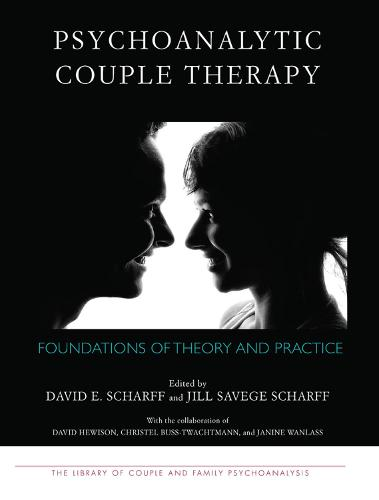 Psychoanalytic Couple Therapy: Foundations of Theory and Practice (Hardback)