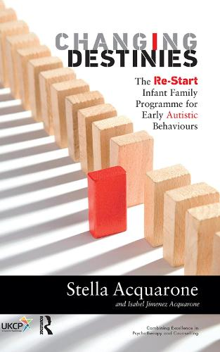 Changing Destinies: The Re-Start Infant Family Programme for Early Autistic Behaviours (Hardback)