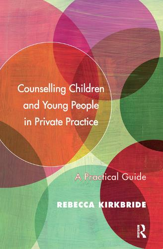 Counselling Children and Young People in Private Practice: A Practical Guide (Hardback)