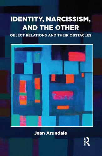 Identity, Narcissism, and the Other: Object Relations and their Obstacles (Hardback)
