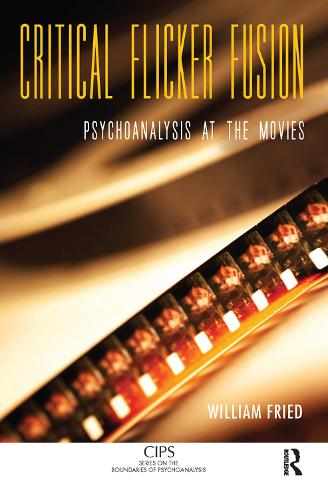Critical Flicker Fusion: Psychoanalysis at the Movies (Hardback)