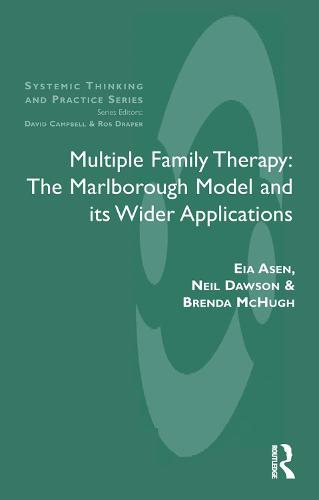 Multiple Family Therapy: The Marlborough Model and Its Wider Applications - The Systemic Thinking and Practice Series (Hardback)