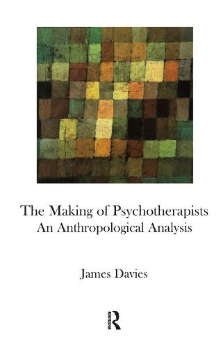 The Making of Psychotherapists: An Anthropological Analysis (Hardback)