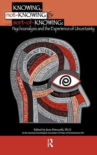 Knowing, Not-Knowing and Sort-of-Knowing: Psychoanalysis and the Experience of Uncertainty (Hardback)