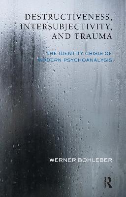 Destructiveness, Intersubjectivity and Trauma: The Identity Crisis of Modern Psychoanalysis (Hardback)
