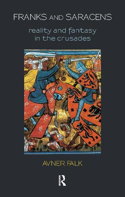 Franks and Saracens: Reality and Fantasy in the Crusades (Hardback)