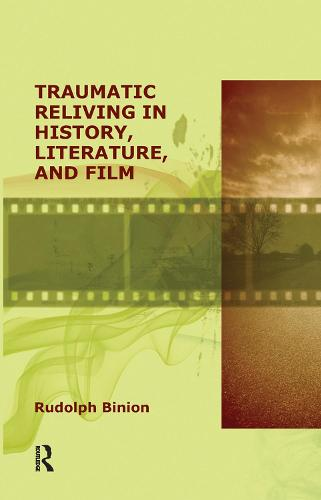 Traumatic Reliving in History, Literature and Film (Hardback)