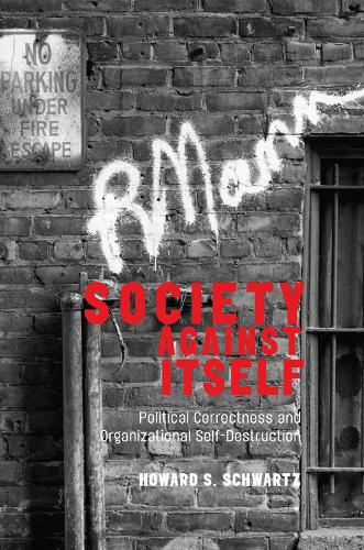Society Against Itself: Political Correctness and Organizational Self-Destruction (Hardback)