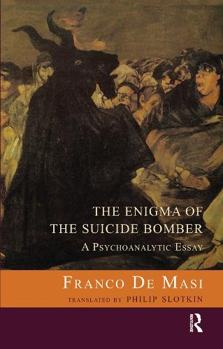 The Enigma of the Suicide Bomber: A Psychoanalytic Essay (Hardback)