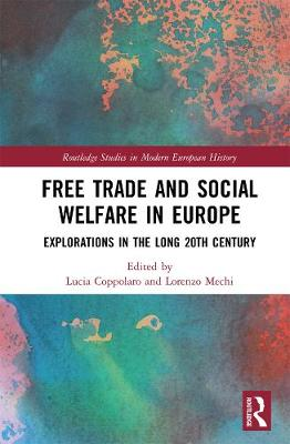 Free Trade and Social Welfare in Europe: Explorations in the Long 20th Century - Routledge Studies in Modern European History (Hardback)