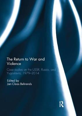 The Return to War and Violence: Case Studies on the USSR, Russia, and Yugoslavia, 1979-2014 - Association for the Study of Nationalities (Paperback)
