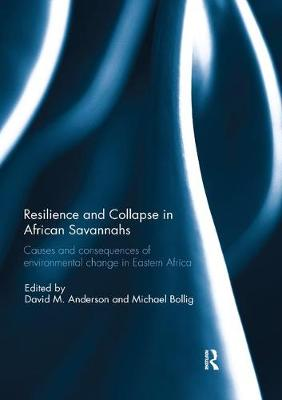 Resilience and Collapse in African Savannahs: Causes and consequences of environmental change in east Africa (Paperback)