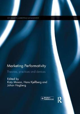 Marketing Performativity: Theories, practices and devices - Key Issues in Marketing Management (Paperback)