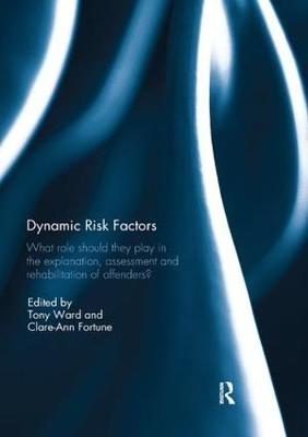 Dynamic Risk Factors: What role should they play in the explanation, assessment and rehabilitation of offenders? (Paperback)