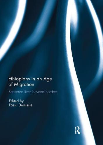 Ethiopians in an Age of Migration: Scattered lives beyond borders (Paperback)