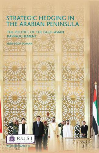 Strategic Hedging in the Arab Peninsula: The Politics of the Gulf-Asian Rapprochement - Whitehall Papers (Paperback)