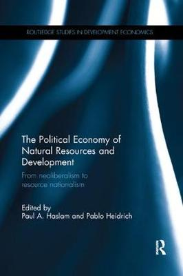 The Political Economy of Natural Resources and Development: From neoliberalism to resource nationalism - Routledge Studies in Development Economics (Paperback)