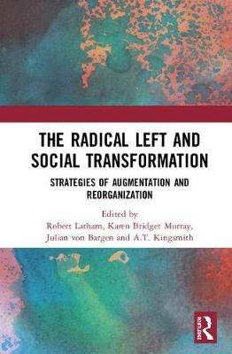 The Radical Left and Social Transformation: Strategies of Augmentation and Reorganization (Hardback)