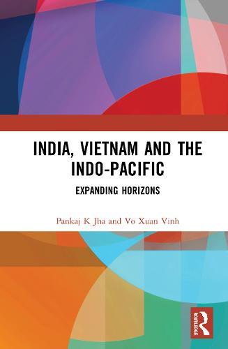 India, Vietnam and the Indo-Pacific: Expanding Horizons (Hardback)