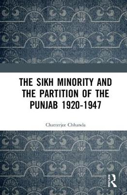 The Sikh Minority and the Partition of the Punjab 1920-1947 (Hardback)