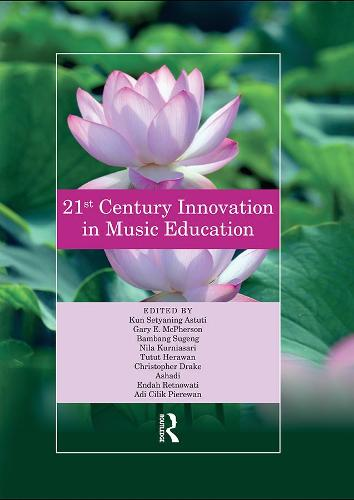 21st Century Innovation in Music Education: Proceedings of the 1st International Conference of the Music Education Community (INTERCOME 2018), October 25-26, 2018, Yogyakarta, Indonesia (Hardback)