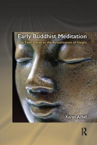 Early Buddhist Meditation: The Four Jhanas as the Actualization of Insight - Routledge Critical Studies in Buddhism (Paperback)