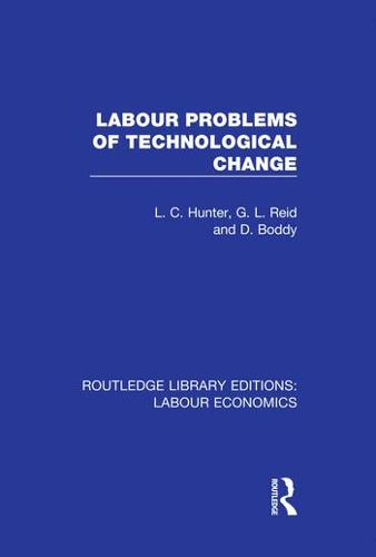 Labour Problems of Technological Change - Routledge Library Editions: Labour Economics 8 (Hardback)