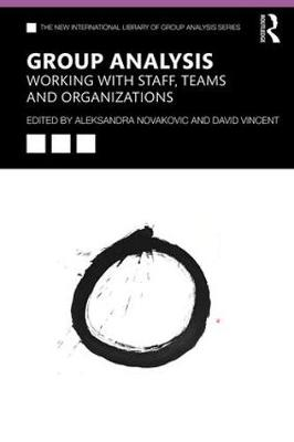 Group Analysis: Working with Staff, Teams and Organizations - The New International Library of Group Analysis (Paperback)