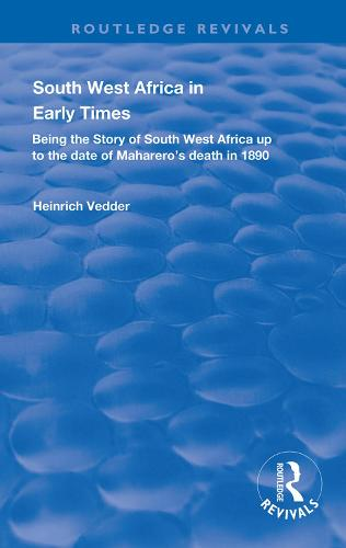 South West Africa in Early Times: Being the Story of South West Africa up to the Date of Maharero's Death in 1890 - Routledge Revivals (Hardback)