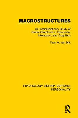 Macrostructures: An Interdisciplinary Study of Global Structures in Discourse, Interaction, and Cognition - Psychology Library Editions: Personality 16 (Hardback)