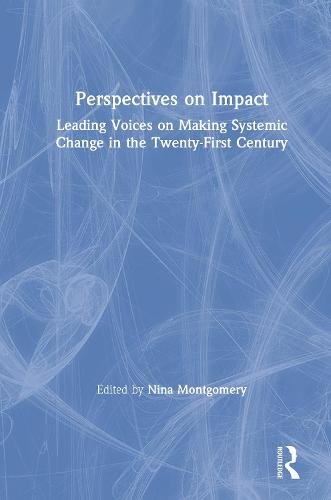 Perspectives on Impact: Leading Voices On Making Systemic Change in the Twenty-First Century (Paperback)