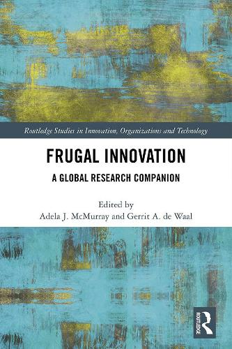 Frugal Innovation: A Global Research Companion - Routledge Studies in Innovation, Organizations and Technology (Hardback)