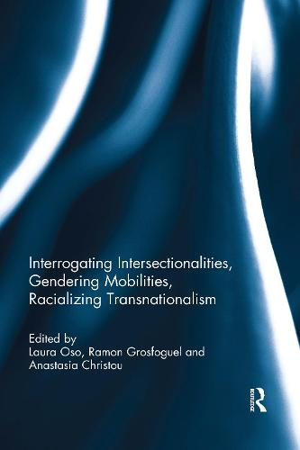 Interrogating Intersectionalities, Gendering Mobilities, Racializing Transnationalism (Paperback)