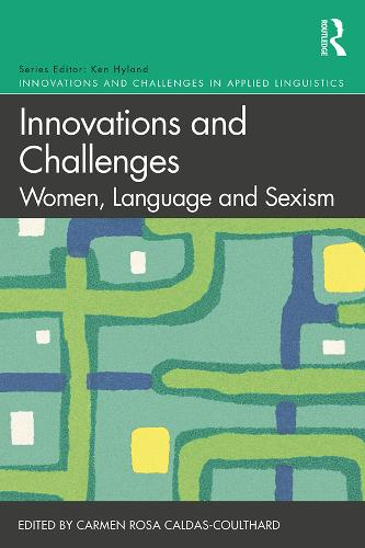 Innovations and Challenges: Women, Language and Sexism - Innovations and Challenges in Applied Linguistics (Paperback)