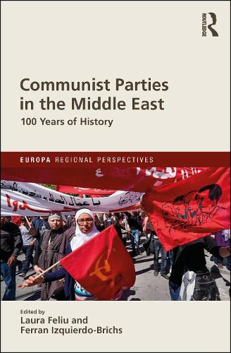 Communist Parties in the Middle East: 100 Years of History - Europa Regional Perspectives (Hardback)