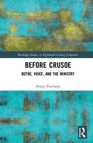Before Crusoe: Defoe, Voice, and the Ministry - Routledge Studies in Eighteenth-Century Literature (Hardback)