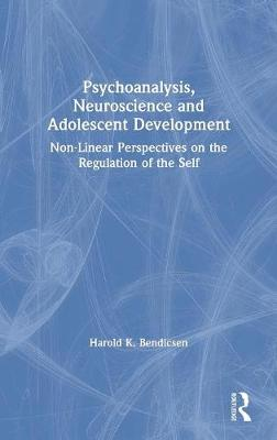 Psychoanalysis, Neuroscience and Adolescent Development: Non-Linear Perspectives on the Regulation of the Self (Hardback)