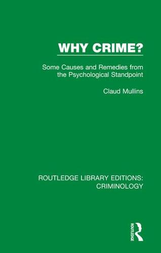 Why Crime?: Some Causes and Remedies from the Psychological Standpoint - Routledge Library Editions: Criminology (Hardback)