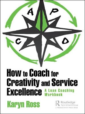 How to Coach for Creativity and Service Excellence: A Lean Coaching Workbook (Hardback)