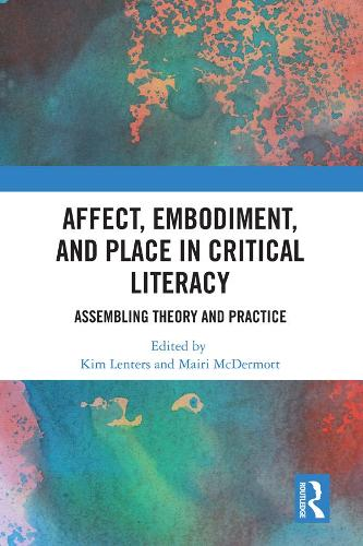 Affect, Embodiment, and Place in Critical Literacy: Assembling Theory and Practice - Routledge Research in Education (Hardback)
