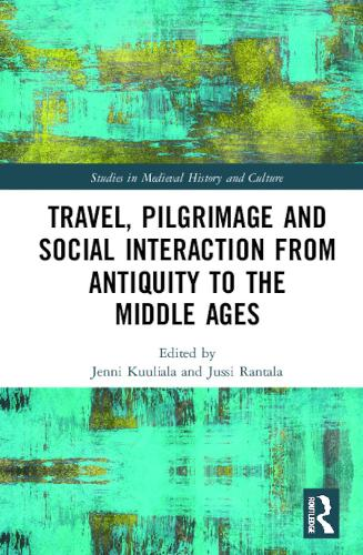 Travel, Pilgrimage and Social Interaction from Antiquity to the Middle Ages - Studies in Medieval History and Culture (Hardback)