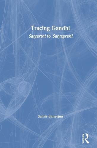 Tracing Gandhi: Satyarthi to Satyagrahi (Hardback)