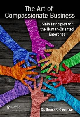 The Art of Compassionate Business: Main Principles for the Human-Oriented Enterprise (Hardback)
